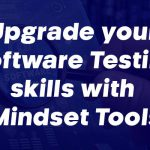 Upgrade your Software Testing skills with Mindset Tools